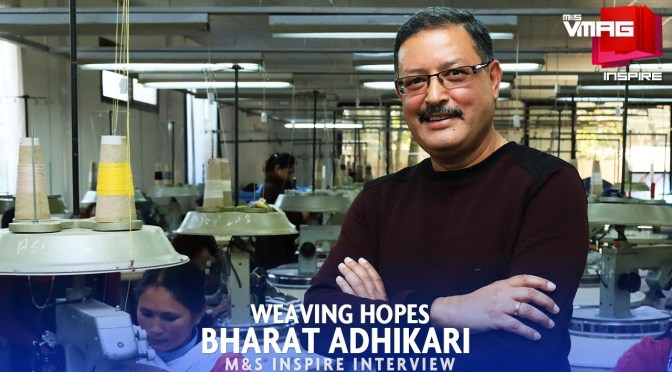 M&S INSPIRE: WEAVING HOPES – BHARAT ADHIKARI