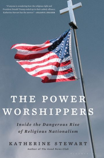 The Power Worshippers: Inside the Dangerous Rise of Religious Nationalism by Katherine Stewart Bloomsbury $19.60; 352 pages