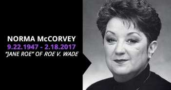 Jane Roe of Roe v. Wade, passes away: spent her life working to overturn the court decision that legalized abortion