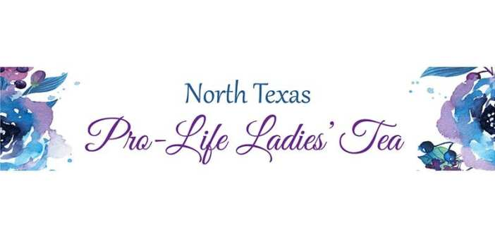 Texas Right to Life to host Pro-Life Ladies' Tea for advocates in North Texas