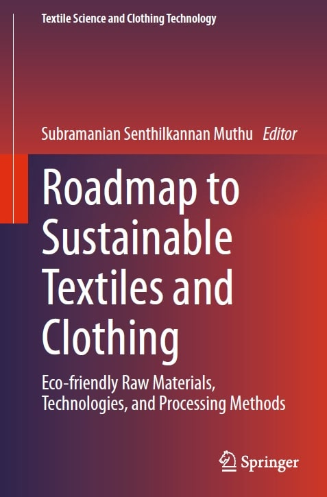 Roadmap to Sustainable Textiles and Clothing - Eco-friendly Raw Materials, Technologies, and Processing Methods