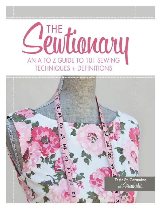 The Sewtionary An A to Z Guide to 101 Sewing Techniques and Definitions
