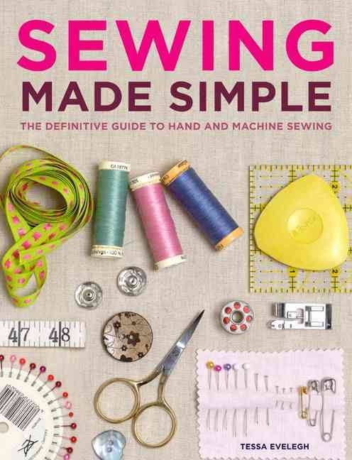 Sewing Made Simple-The Definitive Guide to Hand and Machine Sewing PDF by Tessa Evelegh