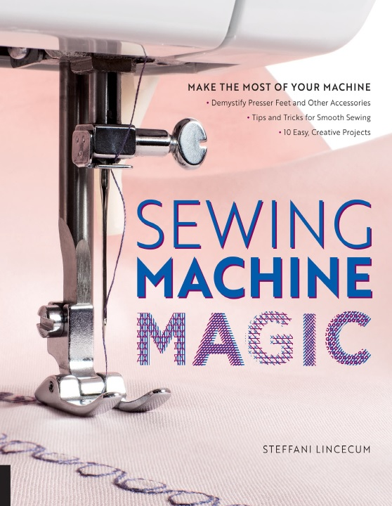 Sewing machine magic_ make the most of your machine