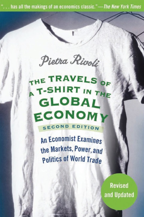 The Travels of a T-Shirt in the Global Economy_ An Economist Examines the Markets, Power, and Politics of World Trade