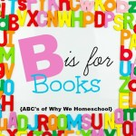 ABCs of Why We Homeschool I B is for Books