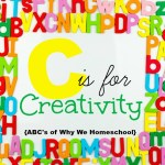 ABCs of Why We Homeschool I C is for creativity