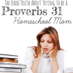 Impossible to be the Proverbs 31 Homeschool Mom