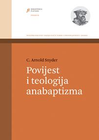 C. Arnold Snyder: Povijest i teologija anabaptizma