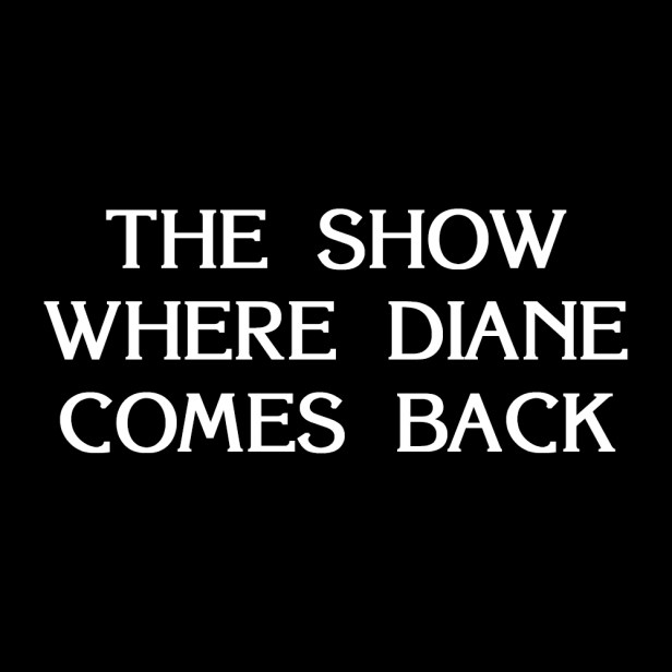 The Show Where Diane Comes Back