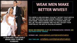 WEAK MEN MAKE BETTER WIVES!!