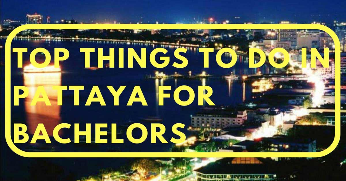 Top things to do in Pattaya for Bachelors - Thailand