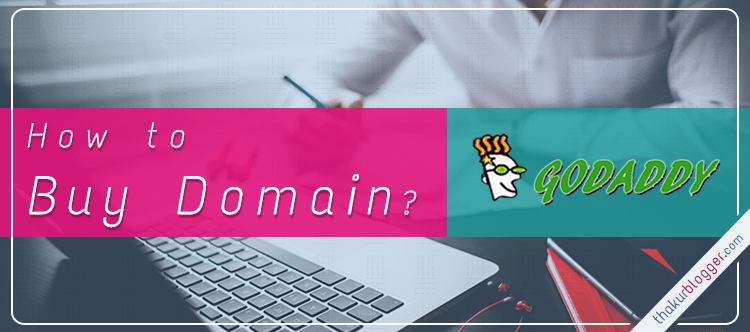 How to buy a domain from Go Daddy | Thakur Blogger