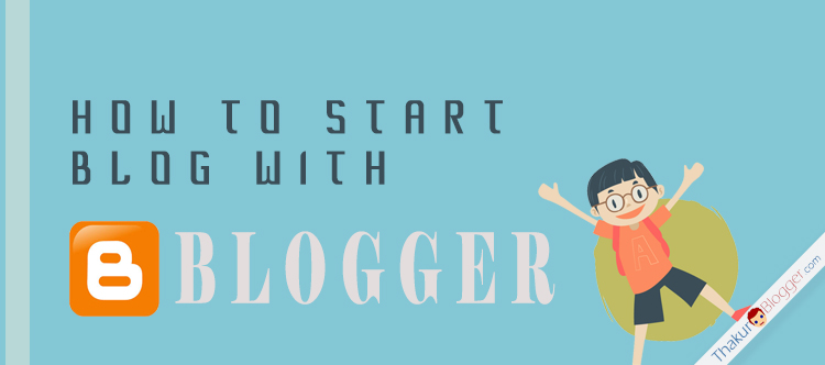 How to start a blog with blogger - Thakur blogger