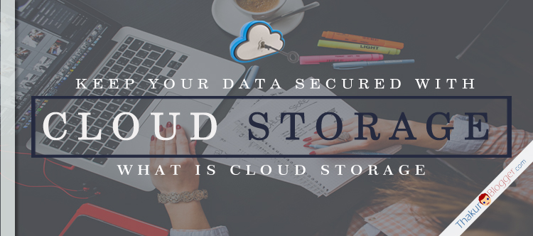 5 Most reliable Cloud Storage providers - Thakur Blogger