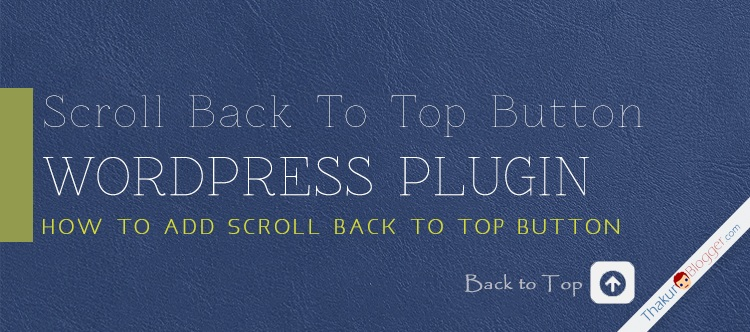 How To Add Scroll Back to Top Button in Wordpress Website - Thakur Blogger