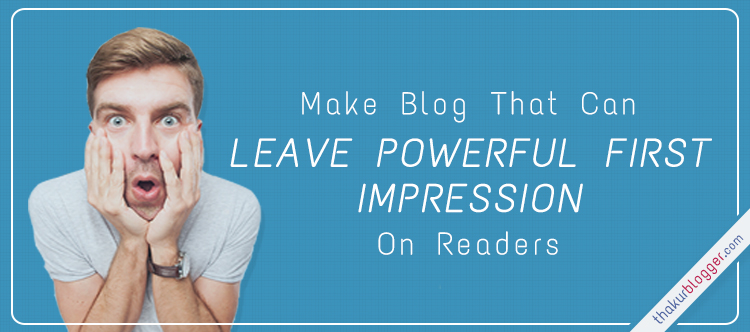 How to Make Blog That Leaves a Fantastic First Impression