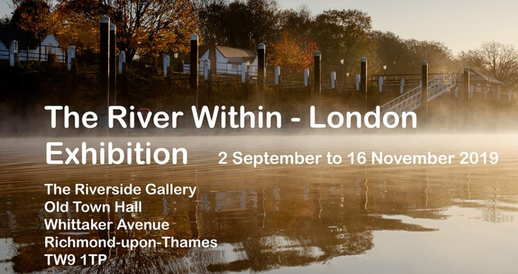 The River Within - London. Exhibition at the Riverside Gallery in Richmond