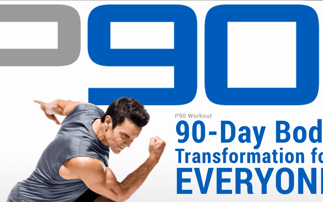 P90 – A 90 Day Body Transformation For Everyone!