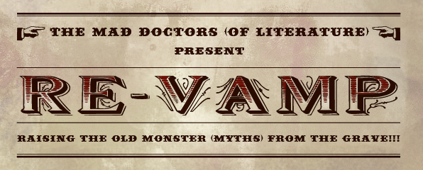 Mad Doctors (of Literature) present Re-Vamp! Raising the old monster (myths) from the GRAVE!!!!