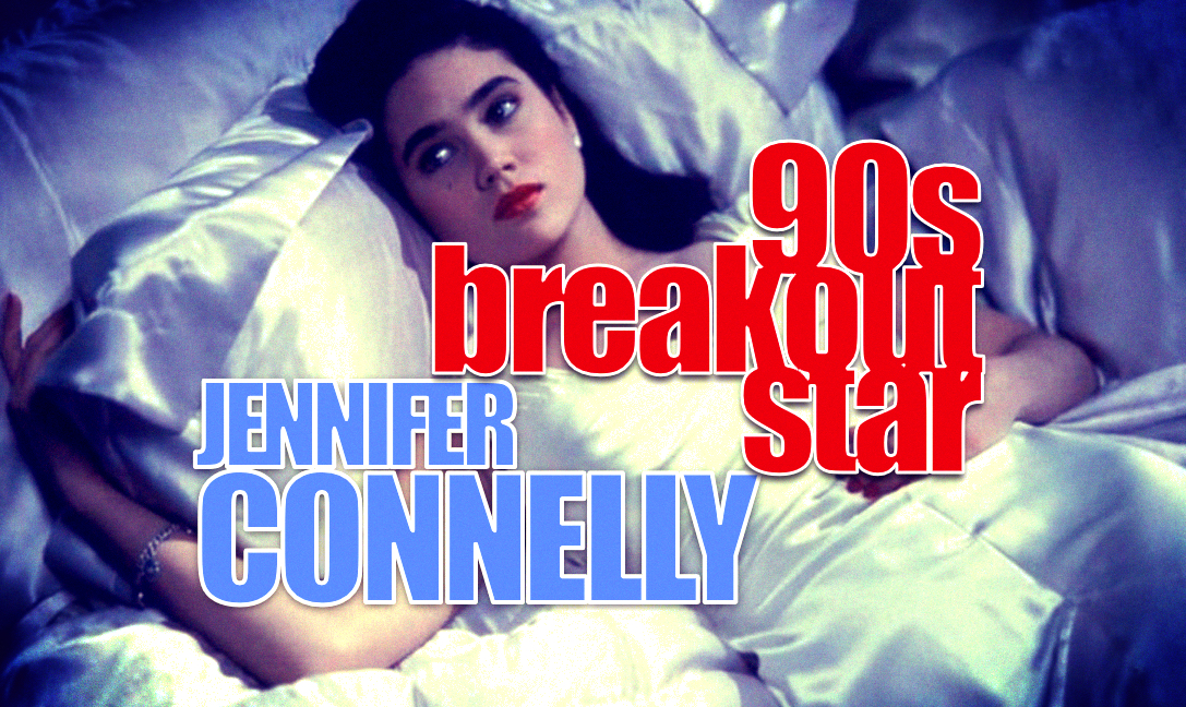 Five Breakout 90s Films of Jennifer Connelly | That Moment In