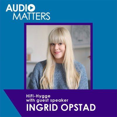 Audio Matters podcast hygge hifi Ingrid Opstad