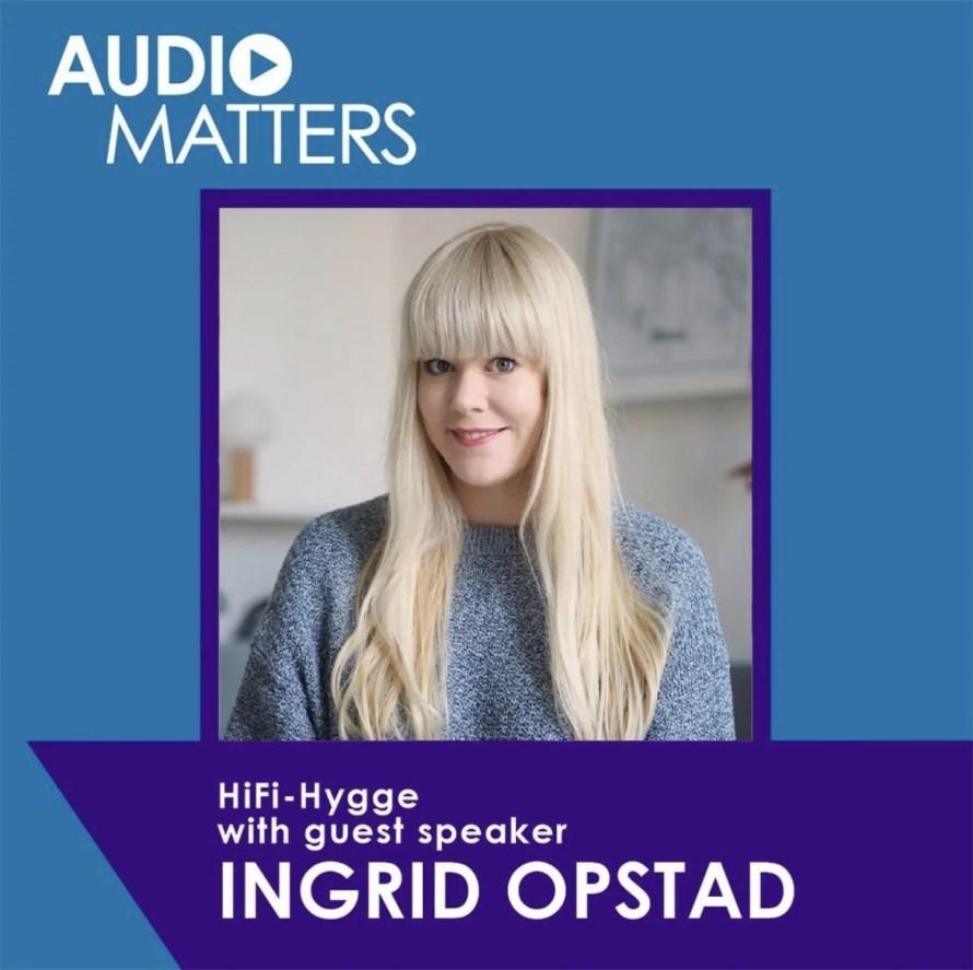Audio Matters podcast hygge hifi Ingrid Opstad