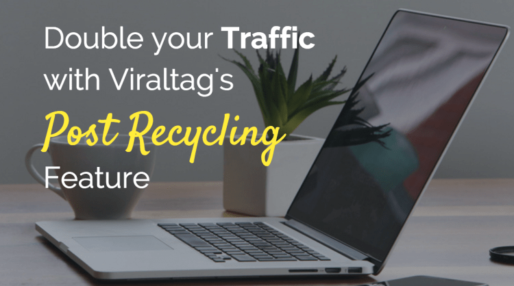 Double Your Traffic With Viraltag's Post Recycling Feature