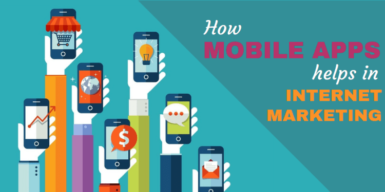 How Mobile Apps Helps In Internet Marketing For A Business