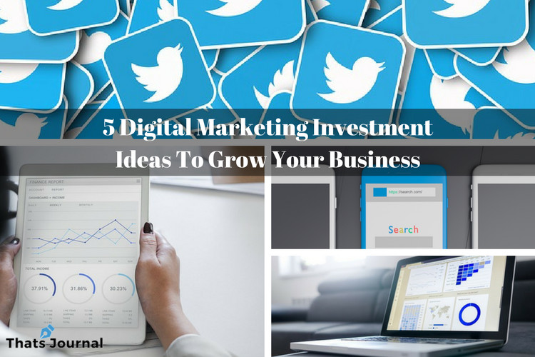 5 Digital Marketing Investment Ideas To Grow Your Business
