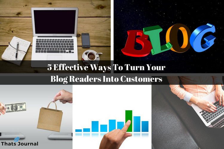 5 Effective Ways To Turn Your Blog Readers Into Customers