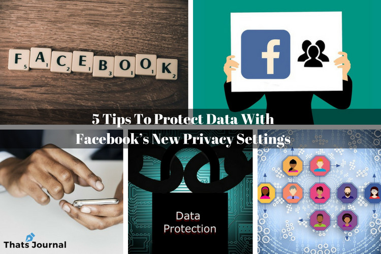 5 Tips To Protect Data With Facebook's New Privacy Settings