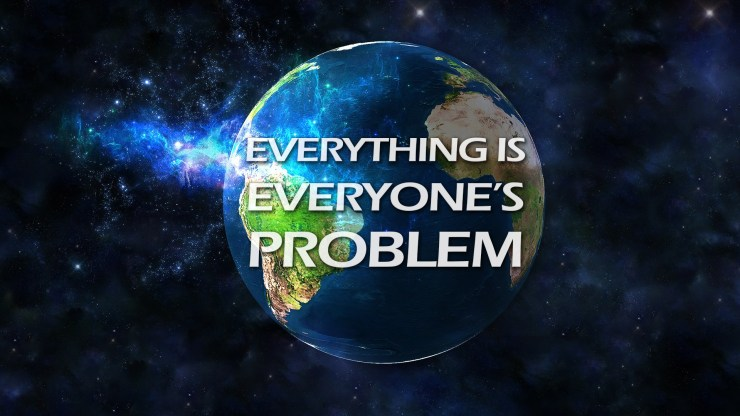 everything-is-everyones-problem
