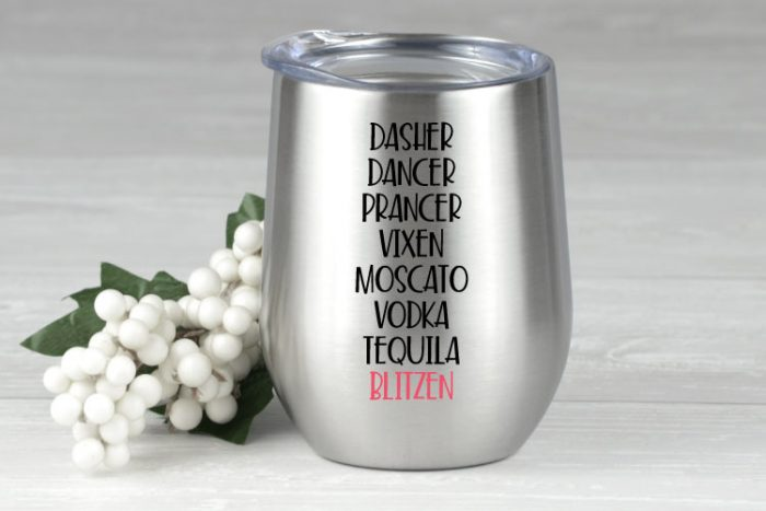 """Stainless steel double wall wine tumbler with adhesive vinyl saying"""" Dasher Dancer Prancer Vixen Moscato Vodka Tequila Blitzen"""""""