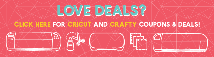 Click Here for current Cricut and other Crafty Deals!