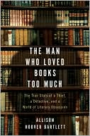 Book Cover Image: The Man Who Loved Books Too Much by Allison Hoover Bartlett