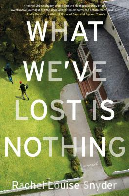 Review – What We've Lost is Nothing by Rachel Louise Snyder