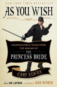 As You Wish: Inconceivable Tales from the Making of The Princess Bride by Cary Elwes, Joe Layden, Rob Reiner