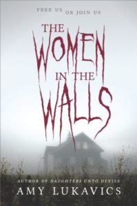 The Women in the Walls by Amy Lukovics