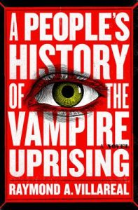 A People's History of the Vampire Uprising by Raymond A. Villareal
