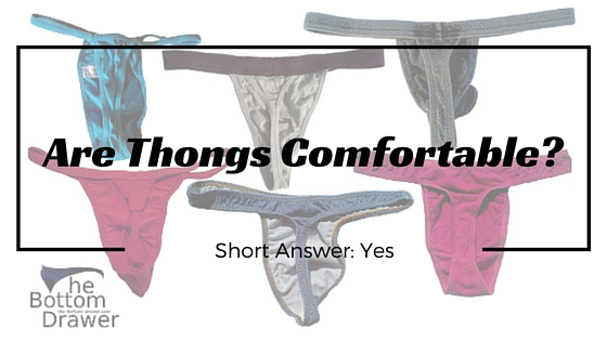 Are thongs comfy?