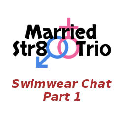 Married Str8 Trio: Swimwear Chat – Part 1