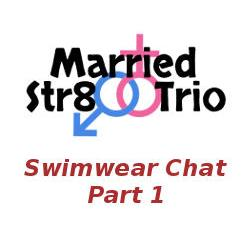 Married Str8 Trio: Swimwear Chat - Part 1