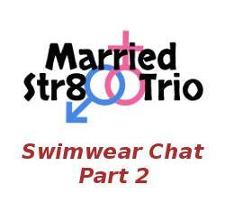 Married Str8 Trio: Swimwear Chat - Part 2