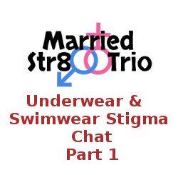 Married Str8 Trio: Underwear Swimwear Stigma Chat Part 1