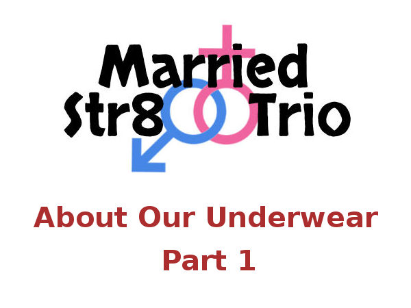 Married Str8 Trio - About Our Underwear: Part 1