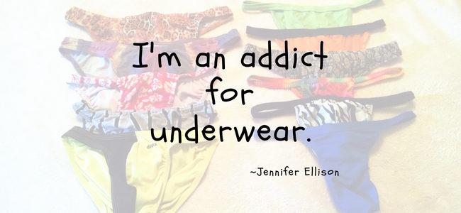 I'm an addict fro underwear