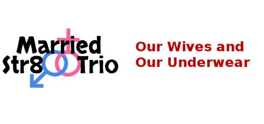 Married Str8 Trio Our Wives and Our Underwear
