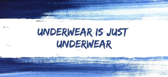Underwear Is Just Underwear