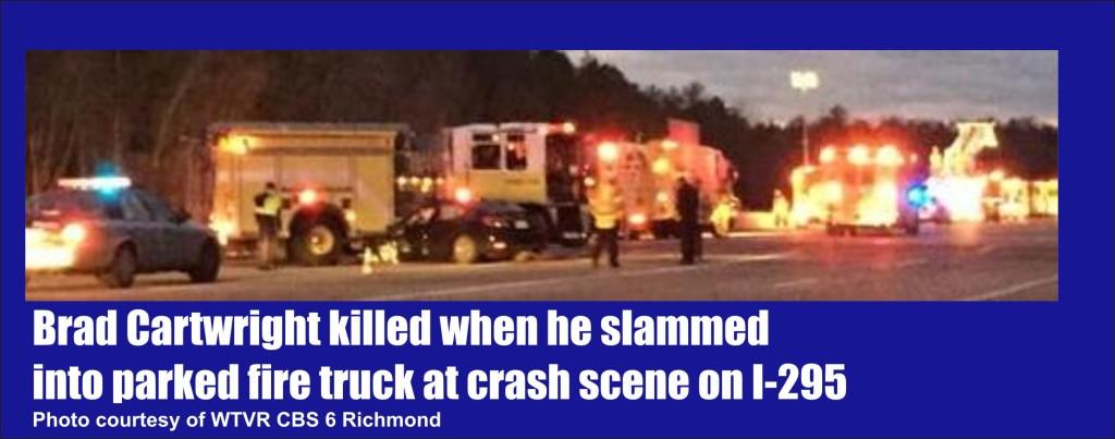 Brad Cartwright killed when he slammed into parked fire truck on I 295 near Richmond